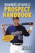 Baseball America 2011 Prospect Handbook : The 2011 Expert Guide to Baseball Prospects and ML...