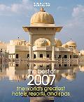 Best of 2007 The World's Greatest Hotels, Resorts, & Spas