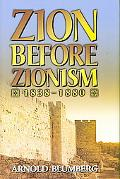 Zion before Zionism 1838-1880