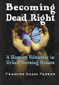 Becoming Dead Right A Hospice Volunteer in Urban Nursing Homes