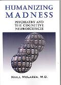 Humanizing Madness Psychiatry and the Cognitive Neurosciences  an Application of the Philoso...
