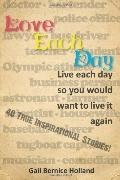 Love Each Day: Live Each Day So You Would Want to Live it Again