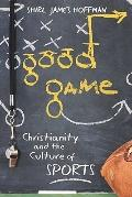 Good Game: Christianity and the Culture of Sports