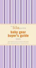 Baby Gear Buyer's Guide, 2005 New Parent Survival Guide To Car Seats, Strollers, Toys And Mo...