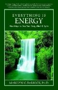 Everything Is Energy New Ways to Heal Your Body, Mind And Spirit