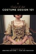 Costume Design 101 - 2nd edition: The Business and Art of Creating Costumes For Film and Tel...
