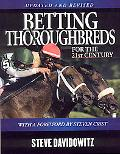 Betting Thoroughbreds for the 21st Century: A Professional's Guide for the Horseplayers
