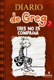 Diario de Greg 7: Tres no es compaa (Spanish Edition) (Diary of a Wimpy Kid)