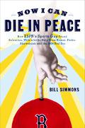 Now I Can Die in Peace How ESPN's Sports Guy Found Salvation, with a Little Help from Nomar,...