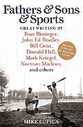 Fathers & Sons & Sports: Great Writing by Buzz Bissinger, John Ed Bradley, Bill Geist, Donal...