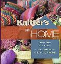 Knitter's at Home: Cottage, Condo, Cave, or Castle, No Matter Where You Live, Knits Make It ...