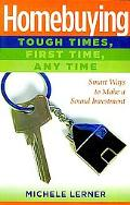 Homebuying - Tough Times, First Time, Any Time: Smart Ways to Make a Sound Investment (Capit...