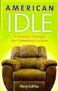 American Idle: A Journey Through Our Sedentary Culture (Capital Ideas Series)