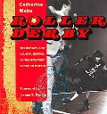 Roller Derby The History and All Girl Revival of the Greatest Sport on Wheels