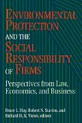 Environmental Protection and the Social Responsibility of Firms Perspectives from Law, Econo...