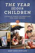 Year and Our Children: Catholic Family Celebrations for Every Season