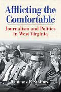 Afflicting the Comfortable: Journalism and Politics in West Virginia - Thomas Stafford - Har...