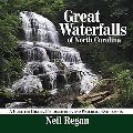 Great Waterfalls of North Carolina: A Guide for Hikers, Photographers, and Waterfall Enthusi...