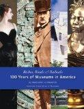 Riches, Rivals & Radicals 100 Years of Museums in America