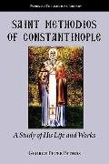 Saint Methodios of Constantinople : A Study of His Life and Works