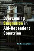 Overcoming Stagnation In Aid-dependent Countries Politics, Policies And Incentives For Poor ...