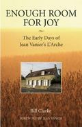 Enough Room for Joy The Early Days of Jean Vanier's L'arche