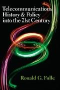 Telecommunications History and Policy into the 21st Century