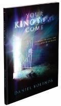 Your Kingdom Come : Unlocking the Miraculous Through Faith and Prayer