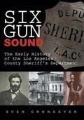 Six Gun Sound The Early History of the Los Angeles County Sheriff's Department