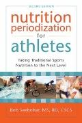 Nutrition Periodization for Athletes : Taking Traditional Sports Nutrition to the Next Level