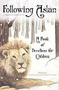 Following Aslan A Book of Devotions for Children