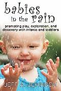 Babies in the Rain: Promoting Play, Exploration, and Discovery with Infants and Toddlers