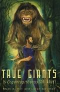 True Giants : Is Gigantopithecus Still Alive?