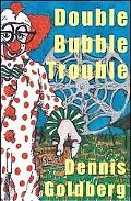Double Bubble Trouble