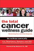 Total Cancer Wellness Guide Reclaiming Your Life After Diagnosis