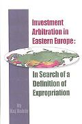 Investment Arbitration in Eastern Europe: In Search of a Definition of Expropriation