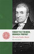 Forgotten Founder, Drunken Prophet: The Life of Luther Martin