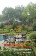 Texas Gardening for the 21st Century: Planning, Constructing, Planting, Embellishing, and Ma...