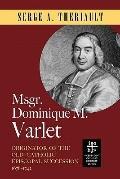 Msgr Dominique M Varlet : Originator of the Old Catholic Episcopal Succession 1678-1742