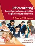 Differentiating Instruction and Assessment for English Language Learners: A Guide for K - 12...