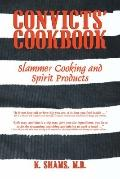 Convicts' Cook Book : Slammer Cooking and Spirit Products