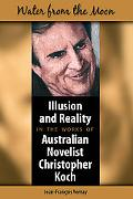 Water from the Moon Illusion and Identity in the Works of Australian Novelist Christopher Koch