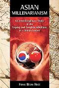 Asian Millenarianism An Interdisciplinary Study of the Taiping and Tonghak Rebellions in a G...