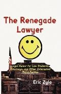 Renegade Lawyer: Legal Humor for Law Students, Attorneys, and Other Interested Third Parties
