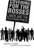 Covering for the Bosses: Labor and the Southern Press