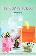 Kids' Party Book : Invitations, Dress-Ups, Games, Food, Take-Home Treats