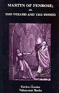 Martyn of Fenrose, or, The Wizard and the Sword: A Romance