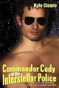 Commander Cody of The Interstellar Police: Tales of Sex and Adventure in The Twenty-Seventh ...