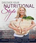Discover Your Nutritional Style : Your Personal Path to a Happy, Healthy and Delicious Life
