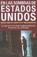 En las Sombras de Estados Unidos: Narraciones de Inmigrantes Indocumentados (Spanish Edition)